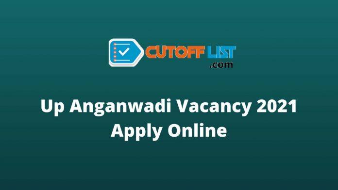 up anganwadi vacancy 2021 apply online