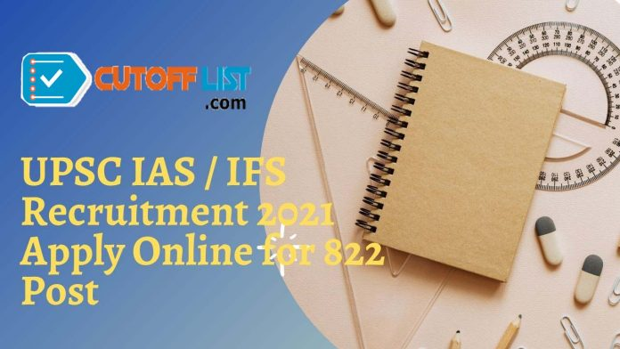 UPSC IAS / IFS Recruitment 2021 Apply Online for 822 Post